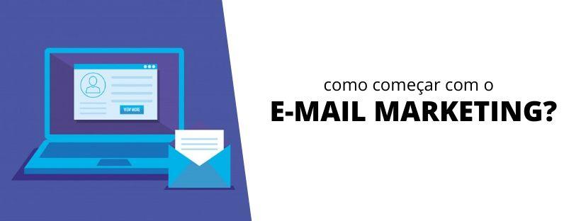 como começar com o email marketing
