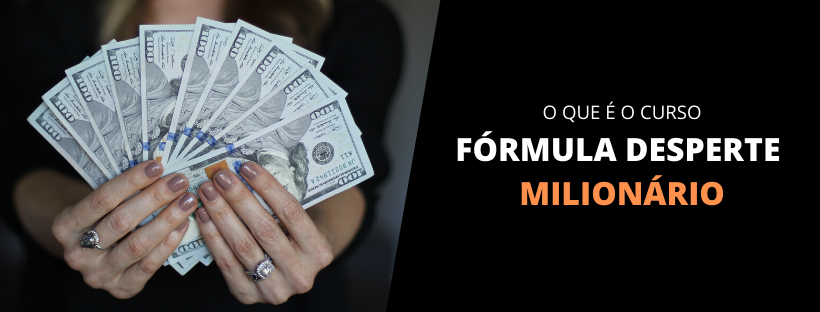 O que é o curso Fórmula Desperte Milionário
